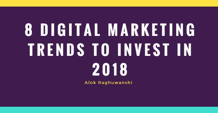8 Digital Marketing Trends to Invest in 2018     https://araghu.wordpress.com/2018/02/01/digital-marketing-trends-to-invest-in-2018/    #DigitalMarketing #SEO #ArtificialIntelligence #LiveVideo #Automation #Chatbots