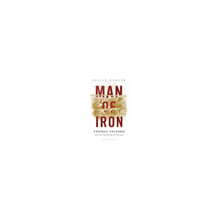 Man of Iron : Thomas Telford and the Building of Britain (Hardcover) (Julian Glover)