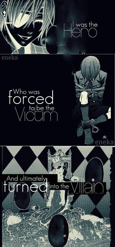J'étais le héros qui a été forcé d'être une victime et ultimement devenu le méchant. Anime: Black Butler