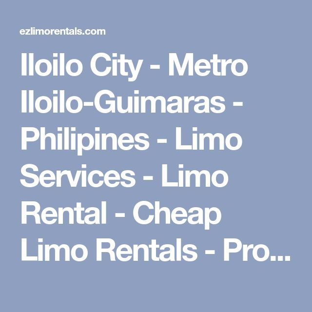Iloilo City - Metro Iloilo-Guimaras - Philipines - Limo Services - Limo Rental - Cheap Limo Rentals - Prom Limo Hire - Wedding Car Rental
