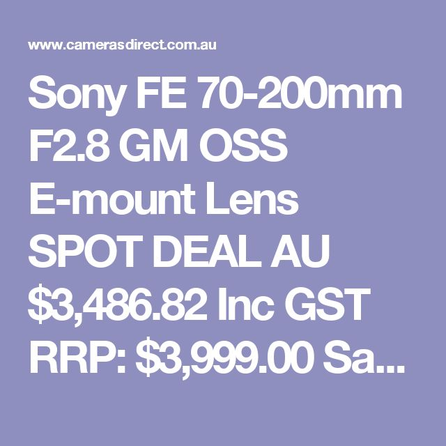 Sony FE 70-200mm F2.8 GM OSS E-mount Lens SPOT DEAL  AU $3,486.82 Inc GST RRP: $3,999.00 Save: $512.18