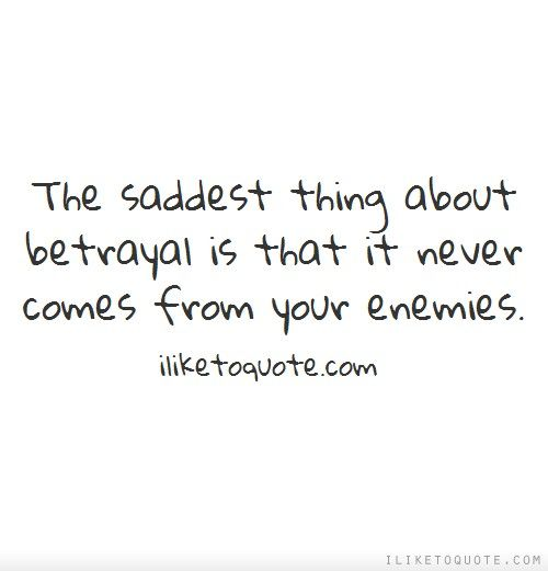 Betrayal Tattoo Quotes Quotesgram: The Saddest Thing About Betrayal Is That It Never Comes