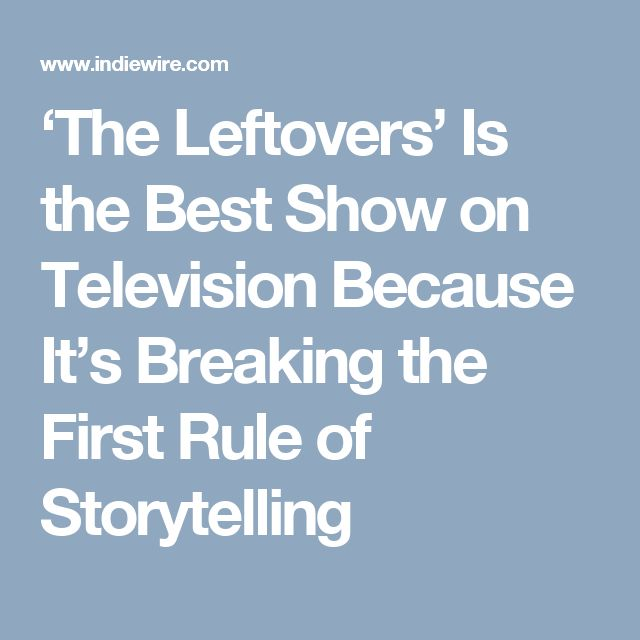 'The Leftovers' Is the Best Show on Television Because It's Breaking the First Rule of Storytelling
