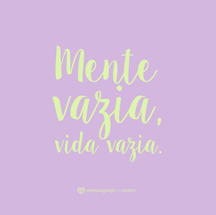 Mente vazia, vida vazia. #mensagenscomamor #vida #reflexões #frases