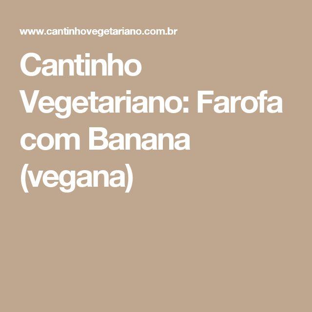 Cantinho Vegetariano: Farofa com Banana (vegana)