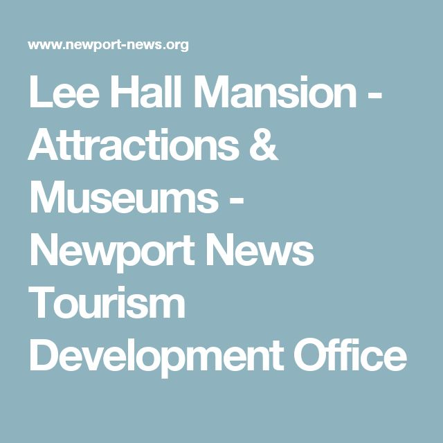 Lee Hall Mansion - Attractions & Museums - Newport News Tourism Development Office