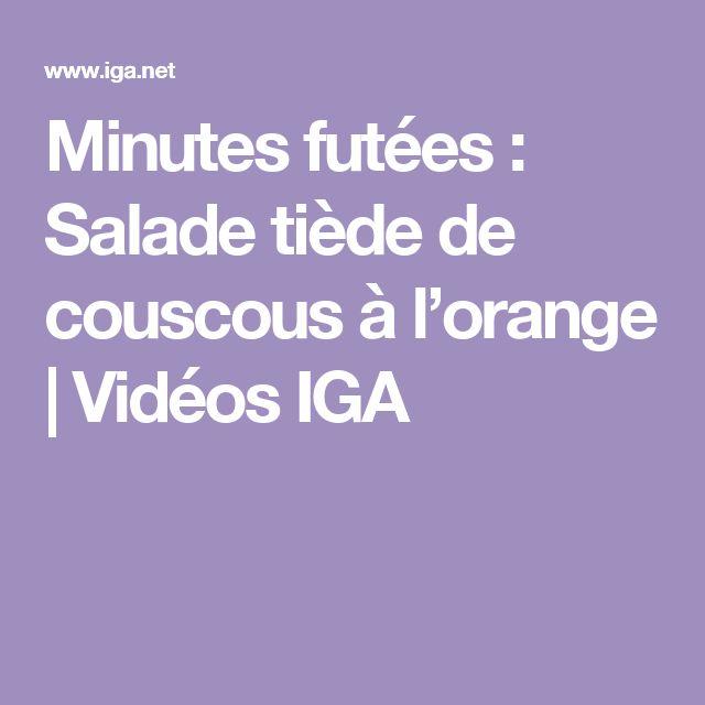 Minutes futées : Salade tiède de couscous à l'orange   Vidéos IGA