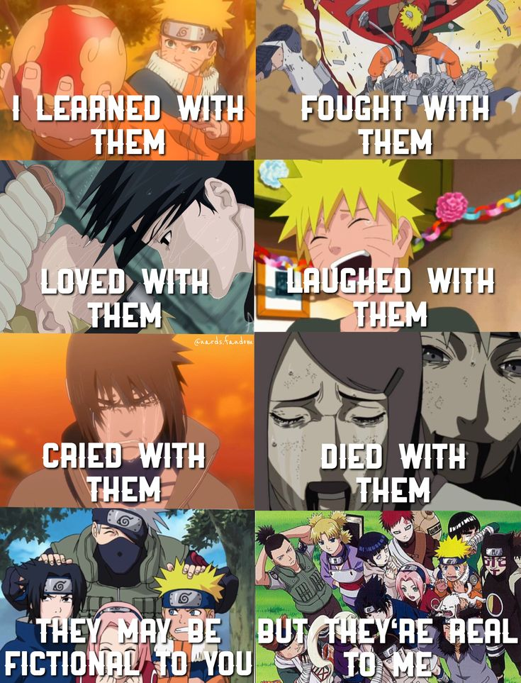 This is so real. Naruto really thought me something important in life and I'm shore I'll never forgive him