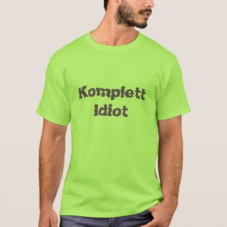 Komplett idiot, complete idiot in Norwegian T-Shirt - tap, personalize, buy right now!