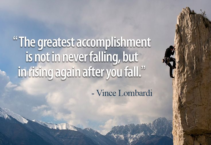 """""""The Greatest Accomplishment Is Not In Never Falling, But"""