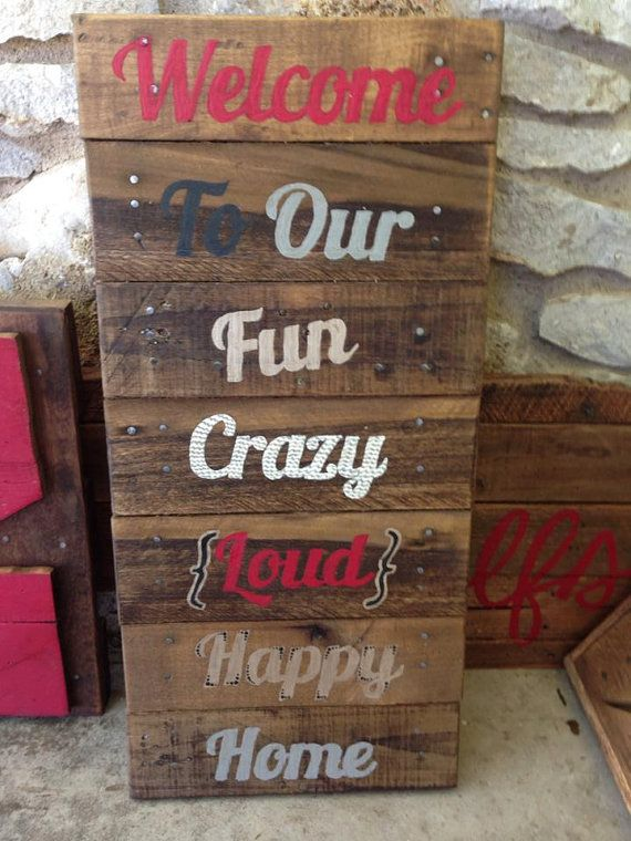 Welcome to our crazy home recycled pallet sign signs for Diy welcome home decorations