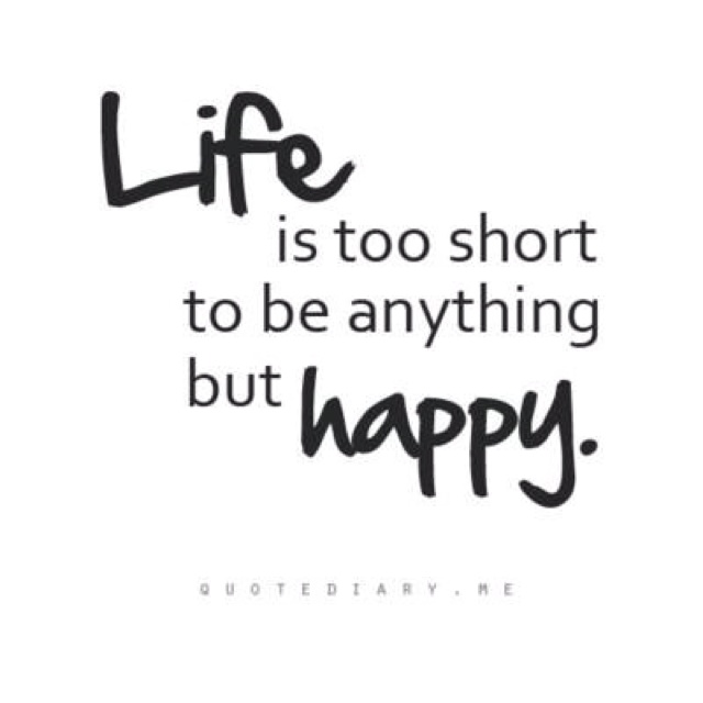 Life Is Too Short To Be Anything But Happy Quotes: 41 Best Images About Quotes/Sayings That Make You Go Hmmm