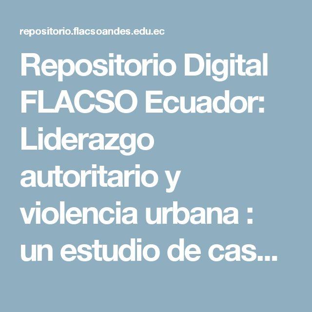 Repositorio Digital FLACSO Ecuador: Liderazgo autoritario y violencia urbana : un estudio de caso en Guayaquil (Análisis)