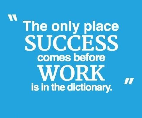 The only Place #SUCCESS comes before #WORK is in the dictionary