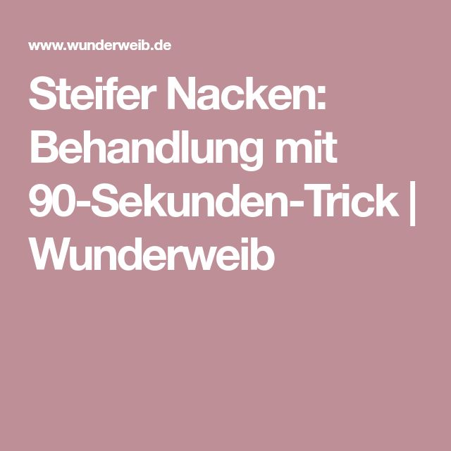 Steifer Nacken: Behandlung mit 90-Sekunden-Trick | Wunderweib