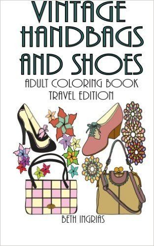 Vintage Handbags and Shoes: Travel Edition Adult Coloring Book by Beth Ingrias