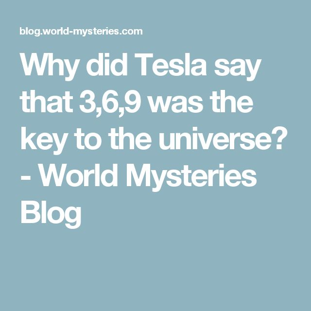 Why did Tesla say that 3,6,9 was the key to the universe? - World Mysteries Blog