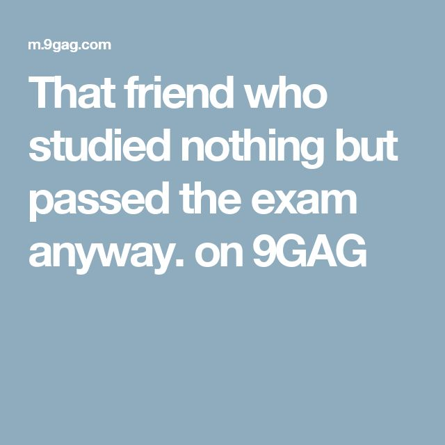 That friend who studied nothing but passed the exam anyway. on 9GAG