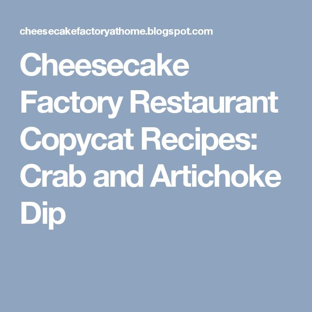 Cheesecake Factory Restaurant Copycat Recipes: Crab and Artichoke Dip