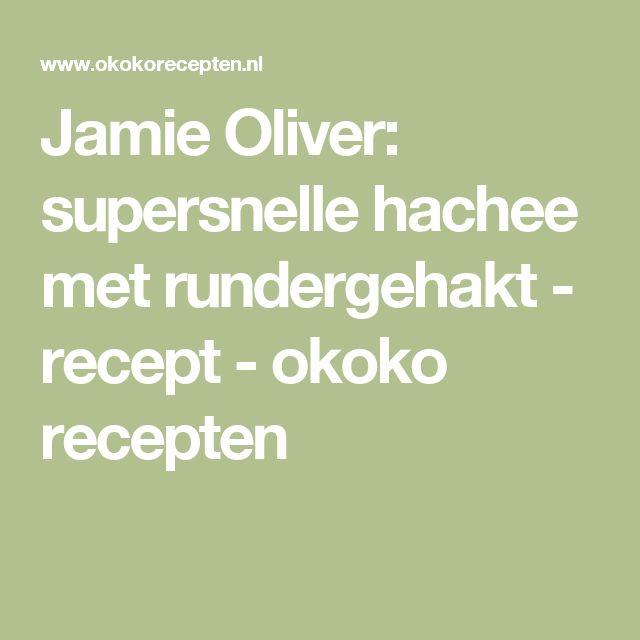 Jamie Oliver: supersnelle hachee met rundergehakt - recept - okoko recepten
