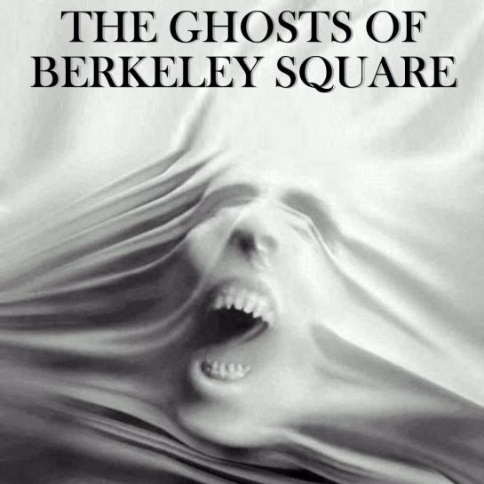 The ghosts of Berkeley Square  Read it here: http://freakyfolktales.wordpress.com/2013/11/21/the-ghosts-of-berkeley-square/