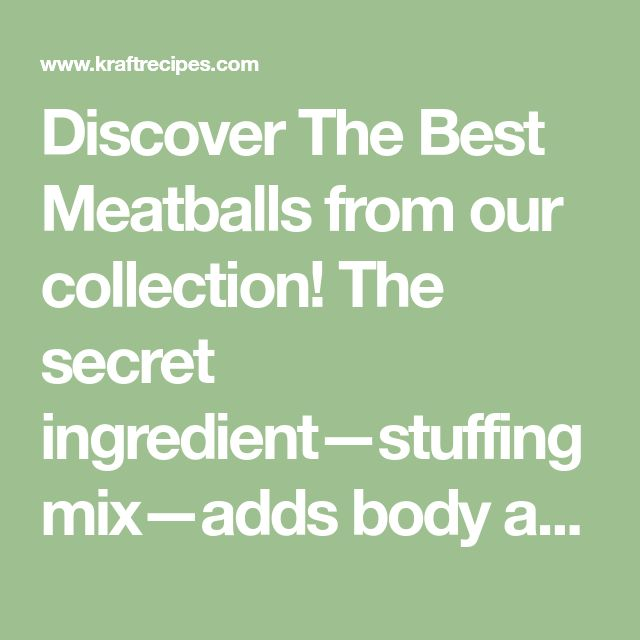 Discover The Best Meatballs from our collection! The secret ingredient—stuffing mix—adds body and all the seasoning while you take all the credit.