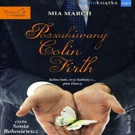 """Mia March, """"Poszukiwany Colin Firth"""", przeł. Hanna Kulczycka, Warszawa 2014. Jedna płyta CD. 13 godz. 14 min. Czyta Sonia Bohosiewicz."""
