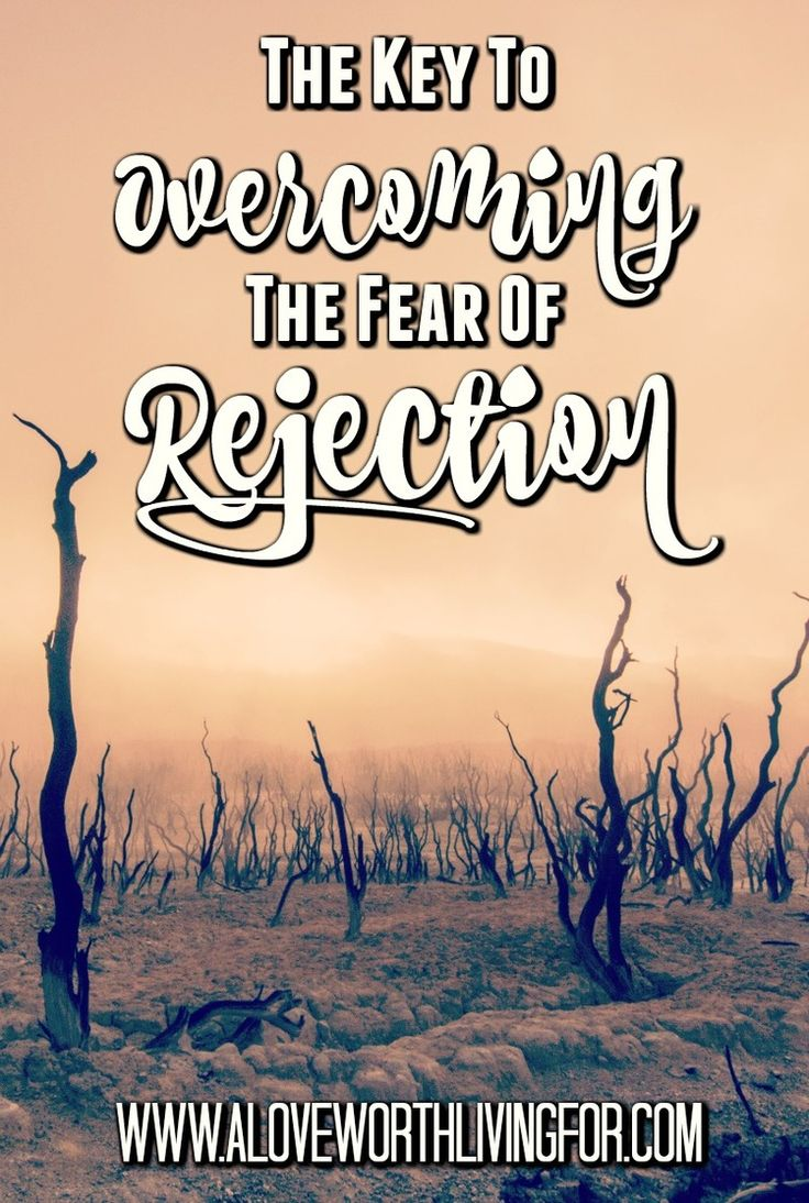 You have to know that rejection is inevitable as long as we are in the world…