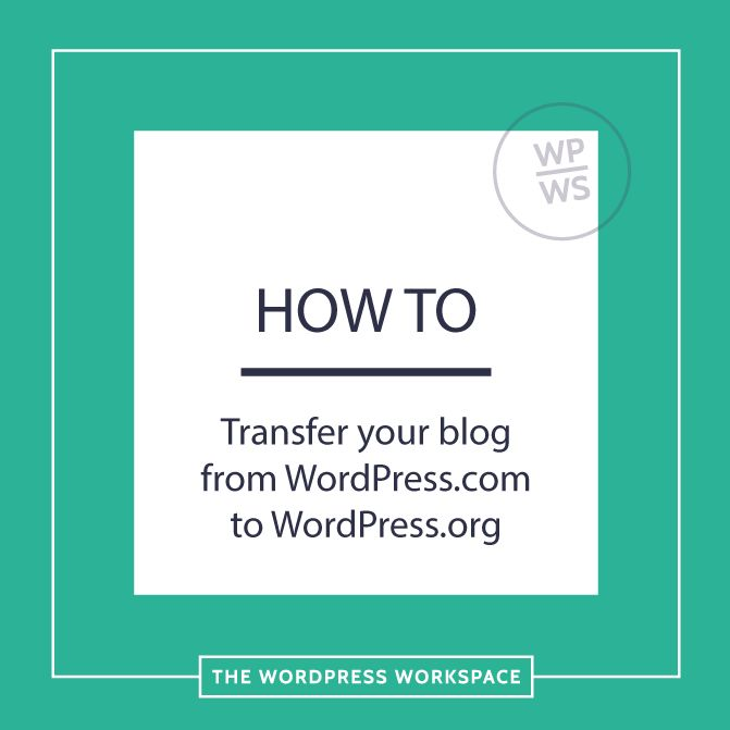 How to transfer your blog from WordPress.com to WordPress.org - The WordPress Workspace