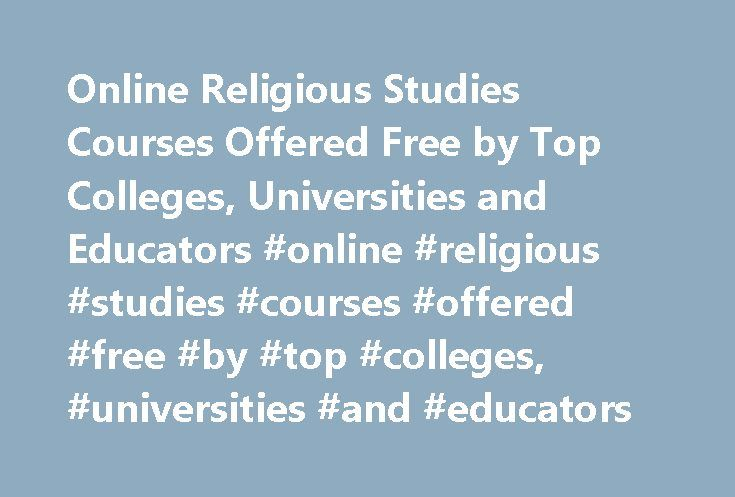 Online Religious Studies Courses Offered Free by Top Colleges, Universities and Educators #online #religious #studies #courses #offered #free #by #top #colleges, #universities #and #educators http://italy.nef2.com/online-religious-studies-courses-offered-free-by-top-colleges-universities-and-educators-online-religious-studies-courses-offered-free-by-top-colleges-universities-and-educators/  # Online Religious Studies Courses Offered Free by Top Colleges, Universities and Educators Program…