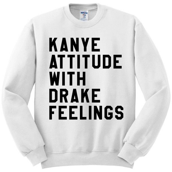 Kanye Attitude With Drake Feelings White Graphic Pullover Crewneck... ($31) ❤ liked on Polyvore featuring tops, sweaters, pullovers, silver, women's clothing, graphic pullover, white sweater, crewneck pullover, crew-neck sweaters and white pullover