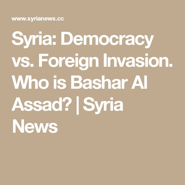 Syria: Democracy vs. Foreign Invasion. Who is Bashar Al Assad? | Syria News