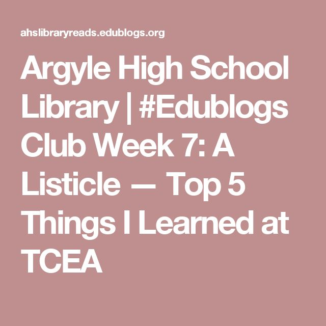 Argyle High School Library | #Edublogs Club Week 7: A Listicle — Top 5 Things I Learned at TCEA