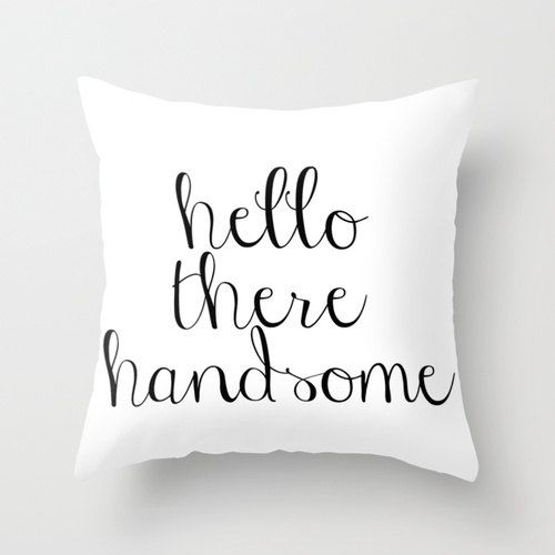 Hello There Handsome  Decorative Throw Pillow Cover by vitadigioia, $32.00  Visit my second shop, Vita di Gioia, to see more original designs and more item options! :)  pillows by elissa decorative pillow cover and insert 16x16 18x18 20x20 indoor outdoor hello there handsome good morning gorgeous couples wedding anniversary gift love boyfriend husband girlfriend wife birthday cute lovey black and white pillow with writing statement pillow pillow for him his and hers