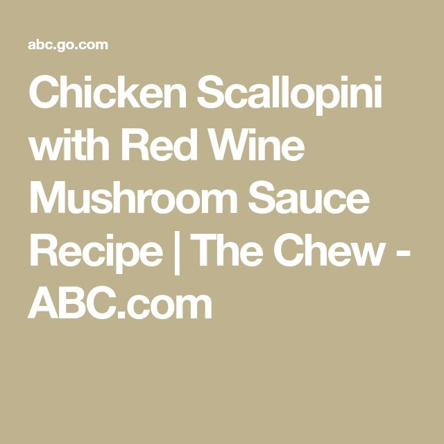 Chicken Scallopini with Red Wine Mushroom Sauce Recipe | The Chew - ABC.com