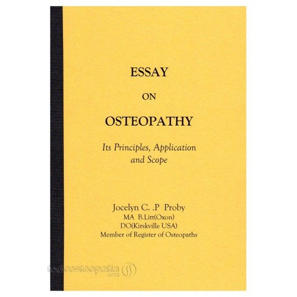 Proby JC. Essay on osteopathy: its principles, application and scope. Kirskville: John Wernham College; 1955.