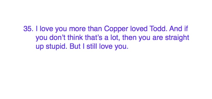 35. I Love You More Than Copper Loved Todd. And If You Don