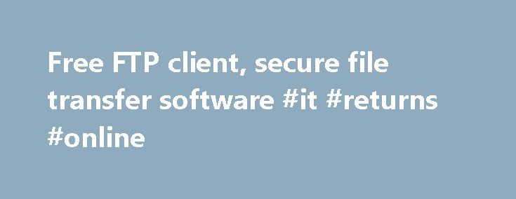 Free FTP client, secure file transfer software #it #returns #online http://incom.nef2.com/2017/04/29/free-ftp-client-secure-file-transfer-software-it-returns-online/  #efile for free # Free FTP client software for Windows Now you can download Core FTP LE – free Windows software that includes the client FTP features you need. Features like SFTP (SSH), SSL, TLS, FTPS, IDN, browser integration, site to site transfers, FTP transfer resume, drag and drop support, file viewing & editing, firewall…