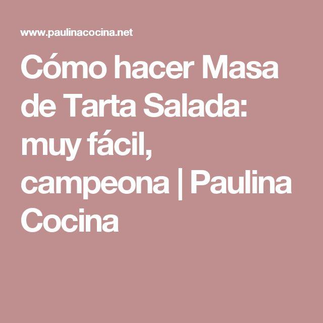 Cómo hacer Masa de Tarta Salada: muy fácil, campeona | Paulina Cocina