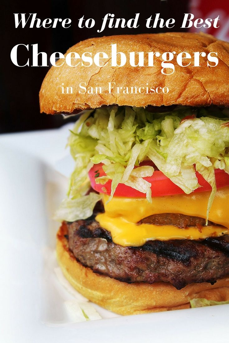 Where to get great cheeseburgers in San Francisco. San Francisco things to do. San Francisco things to eat. San Francisco restaurants.