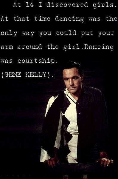 Gene kelly - loved him so much... great quote!