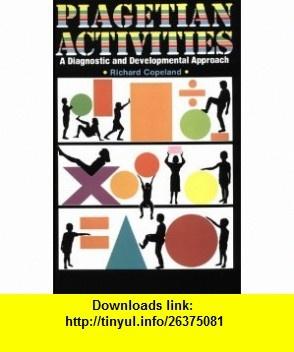 Piagetian Activities A Diagnostic and Developmental Approach (9780930599171) Richard W. Copeland , ISBN-10: 0930599179  , ISBN-13: 978-0930599171 ,  , tutorials , pdf , ebook , torrent , downloads , rapidshare , filesonic , hotfile , megaupload , fileserve