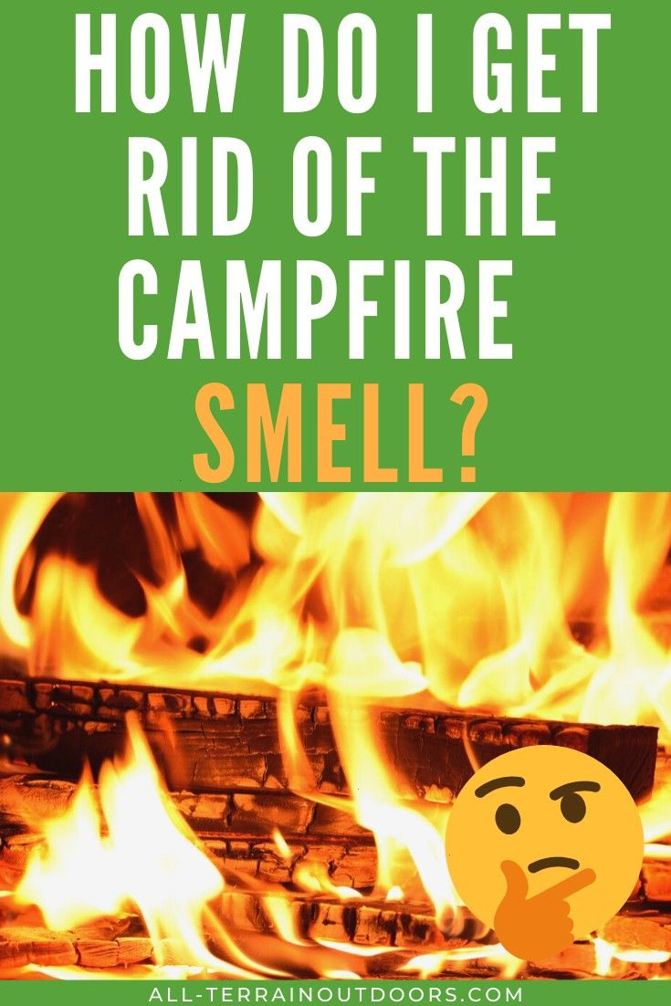 ae9e1f9c4cefcb73cb9f3a2bc8ba629a - How To Get Rid Of Bonfire Smell In House