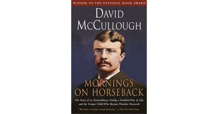 Mornings on Horseback: The Story of an Extraordinary Family, a Vanished Way of Life, and the Unique Child Who Became Theodore Roosevelt i...