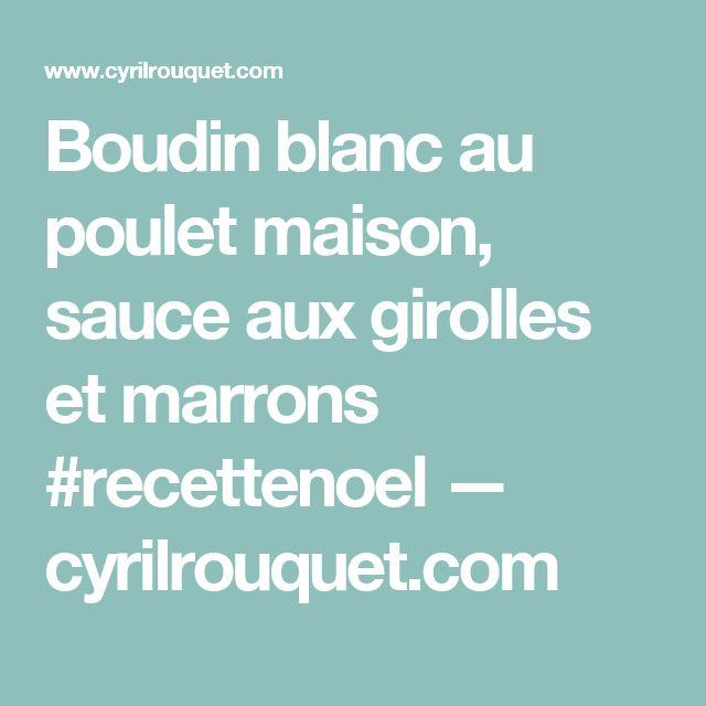 Boudin blanc au poulet maison, sauce aux girolles et marrons #recettenoel — cyrilrouquet.com