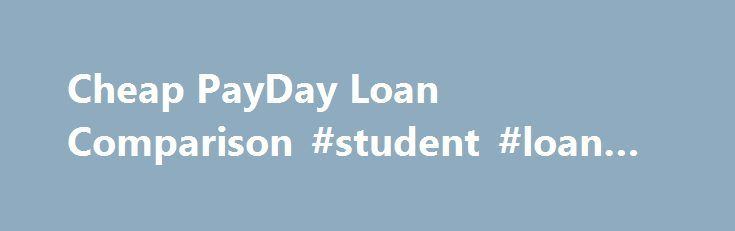 Cheap PayDay Loan Comparison #student #loan #rate http://loan.remmont.com/cheap-payday-loan-comparison-student-loan-rate/  #cheapest payday loans # Cheap PayDay Loan Comparison Cheap payday loan? This would be hard to get. the truth is it isn't and never was or will be. Even a lower cost loan is far from being cheap – see examples of cheap loans below. APR for many payday loans are wooping 520%. You may…The post Cheap PayDay Loan Comparison #student #loan #rate appeared first on Loan.