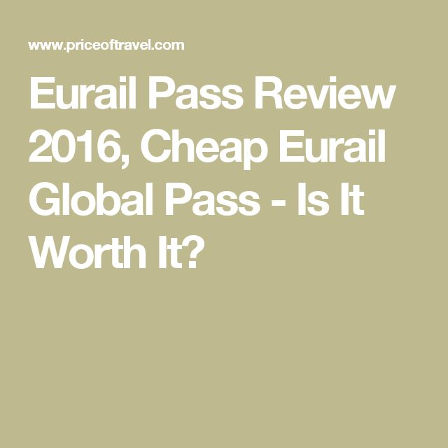 Eurail Pass Review 2016, Cheap Eurail Global Pass - Is It Worth It?