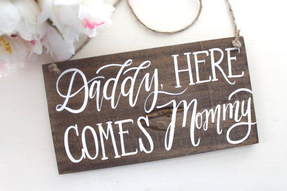 Daddy Here Comes Mommy Sign Rustic Wooden Sign; Shayda to carry down the aisle.