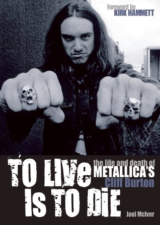 To live is to die. The life and death of Cliff Burton. Yes, it was pretty good.