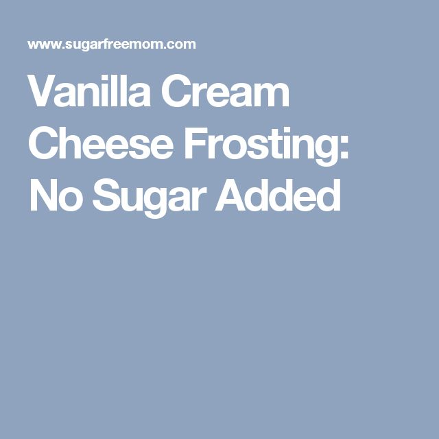 Vanilla Cream Cheese Frosting: No Sugar Added